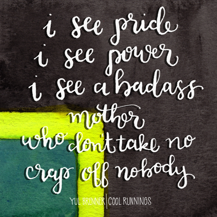 I see pride. I see power. I see a badass mother who don't take no crap off nobody. | Yul Brenner | Cool Runnings | Chrystal Doodles