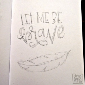 Lettering process: Brave [from start to finish] | chrystalizabeth